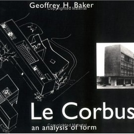 Le Corbusier: An Analysis of Form - Geoffrey Baker
