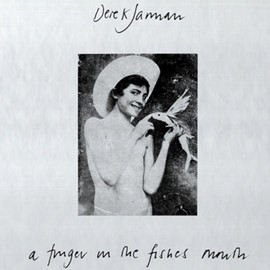 DEREK JARMAN - A Finger in the Fishes Mouth