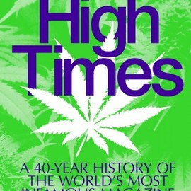 High Times Magazine - High Times: A Visual History of the World's Most Infamous Magazine - 40th Anniversary