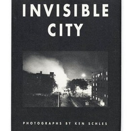 Ken Schles - Invisible City