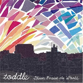 toddle - dawn praise the world