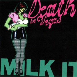 Death In Vegas - Death In Vegas - Milk It (2005) 2CD