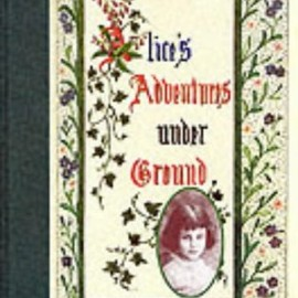 Lewis Carroll - Alice's Adventures Under Ground: The Story That Became Alice in Wonderland