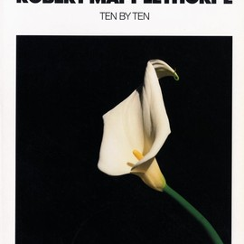 Robert Mapplethorpe - TEN BY TEN