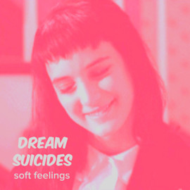 Dream Suicides - Soft Feelings