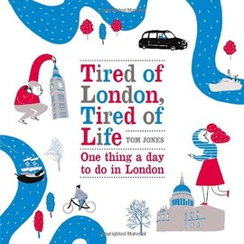 Tom Jones - Tired of London, Tired of Life: One Thing A Day To Do in London
