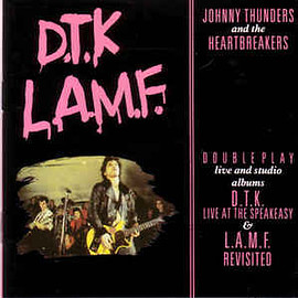 Johnny Thunders & The Heartbreakers - D.T.K. - L.A.M.F.