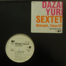 DAZAI YURI SEXTET - MIDNIGHT, TOKYO EP / AFTERS OR