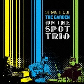 ON THE SPOT TRIO - Straight Out The Garden