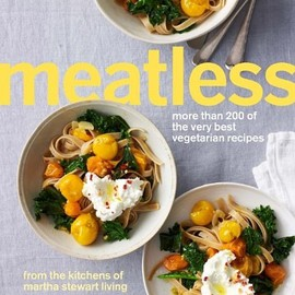 Martha Stewart - Meatless: More Than 200 of the Very Best Vegetarian Recipes