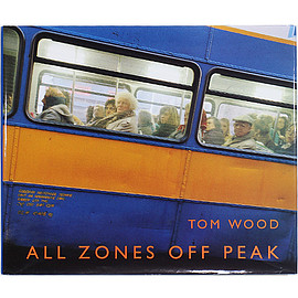 Tom Wood (写真) トム・ウッド - Tom Wood: All Zones Off Peak