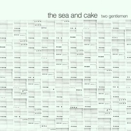 The Sea And Cake - Two Gentlemen