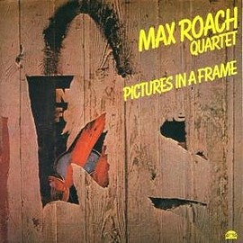Max Roach Quartet - Picture in a Frame