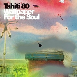 Tahiti 80 - Wallpaper for the Soul