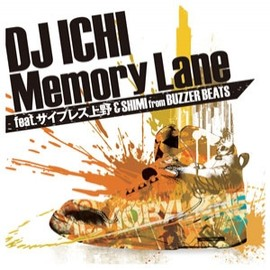 DJ ICHI  feat. サイプレス上野 & SHIMI from BUZZER BEATS - DJ-ICHI-FEAT.サイプレス上野-SHIMIBUZZER-BEATS-MEMORY-LANE