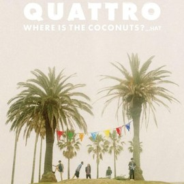 QUATTRO - WHERE IS THE COCONUTS?...HA?