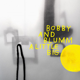 Bobby & Blumm - A LITTLE BIG