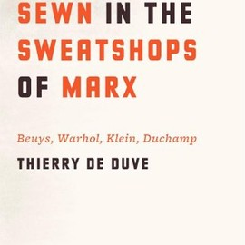Tierry De Duve, Rosalind E. Krauss - Sewn in the Sweatshops of Marx