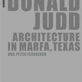 Urs Peter Fluckiger - Donald Judd: Architecture in Marfa, Texas.