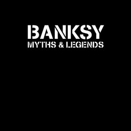 Marc Leverton - Banksy: Myths & Legends