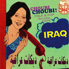 Choubi Choubi! Folk and Pop Sounds from Iraq