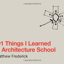 Matthew Frederick - 101 Things I Learned in Architecture School