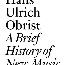 Hans Ulrich Obrist - A Brief History of New Music (Documents)