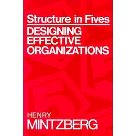 Henry Mintzberg - Structure in Fives: Designing Effective Organizations