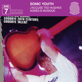 Sonic Youth - SYR7: J'Accuse Ted Hughes