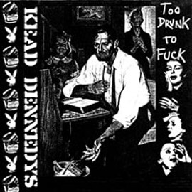 KEAD DENNEDYS - TOO DRUNK TO FUCK