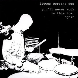 Flower-Corsano Duo - You'll Never Work In This Town Again