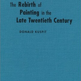 Donald Kuspit - The Rebirth of Painting in the Late Twentieth Century