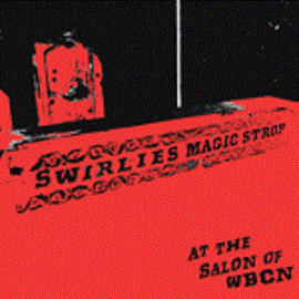 Swirlies - Swirlies' Magic Strop: At the Salon of WBCN