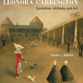 LEONORA CARRINGTON - Leonora Carrington: Surrealism, Alchemy And Art
