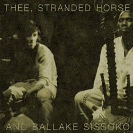 Thee Stranded Horse and Ballake Sissoko - Thee Stranded Horse and Ballake Sissoko / ST