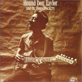 Hound Dog Taylor - Hound Dog Taylor and the Houserockers