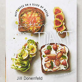 Jill Donenfeld - BETTER ON TOAST: HAPPINESS ON A SLICE OF BREAD--70 IRRESISTIBLE RECIPES