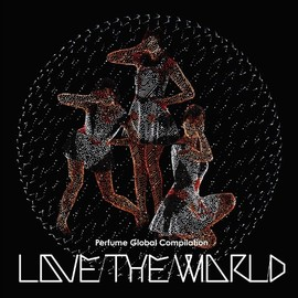 Perfume - Global Compilation LOVE THE WORLD(通常盤)