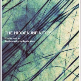 Gustavo Alberto Garcia Vaca - THE HIDDEN INFINITIES
