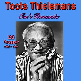 TOOTS THIELEMANS - Isn't Romantic, 1960-1961, (20 Successes)
