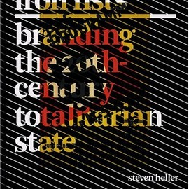 Steven Heller - Iron Fists: Branding the 20th-Century Totalitarian State