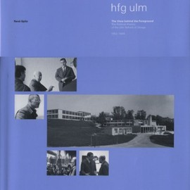 Rene Spitz - The Ulm School of Design: A View Behind the Foreground (History of Art Design Styles F)