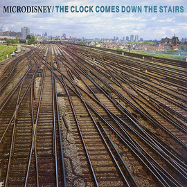 Microdisney - The Clock Comes Down the Stairs