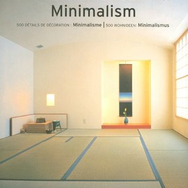 Taschen - 500 Decoration Ideas / 500 Details De Decoration / 500 Wohnideen: Minimalism / Minimalisme / Minimalismus (Interior Design)