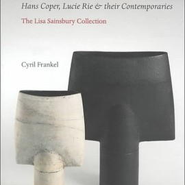 Cyril Frankel - Modern Pots: Hans Coper, Lucie Rie and Their Contemporaries : The Lisa Sainsbury Collection