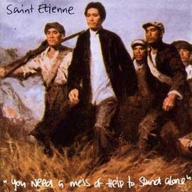 Saint Etienne - You Need a Mess of Help to Stand Alone