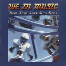 We In Music - NOW THAT LOVE HAS GONE REMIX