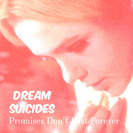 Dream Suicides - Promises Don't Last Forever