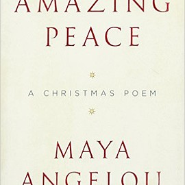 Amazing Peace: A Christmas Poem by Maya Angelou