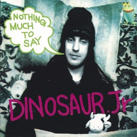 Dinosaur jr. - Nothing Much To Say
